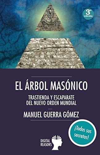 EL ÁRBOL MASÓNICO: TRASTIENDA Y ESCAPARATE DEL NUEVO ORDEN MUNDIAL (ARGUMENTOS PARA EL SIGLO XXI) por MANUEL GUERRA GÓMEZ