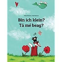 Bin ich klein? Tá mé beag?: Kinderbuch Deutsch-Irisch/Irisches Gälisch (bilingual/zweisprachig)