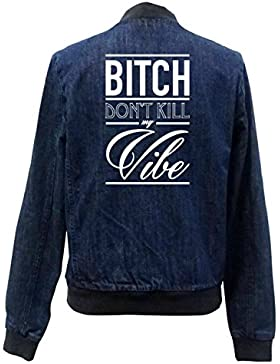 New Bitch Don`t Kill My Vibe Bomber Chaqueta Girls Jeans Certified Freak
