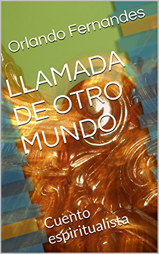 LLAMADA DE OTRO MUNDO: Cuento espiritualista por Orlando Fernandes
