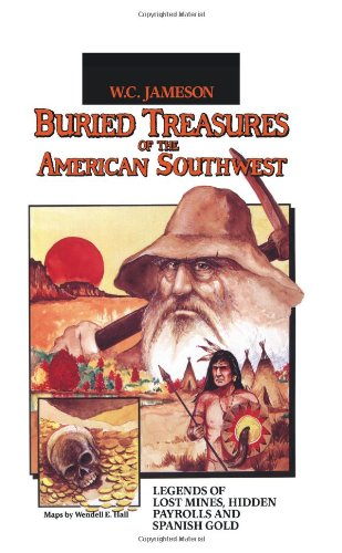 buried-treasures-of-the-american-southwest-legends-of-lost-mines-hidden-payrolls-and-spanish-gold