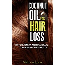 Coconut Oil For Hair Loss: Restore. Renew. And Regenerate Your Hair With Coconut Oil (Hair Regrowth - Essential Oils - Natural Cures - Herbal Remedies) (English Edition)
