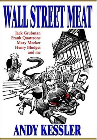 Wall Street Meat: Jack Grubman, Frank Quattrone, Mary Meeker, Henry Blodget and me by Andy Kessler (2003-07-15)
