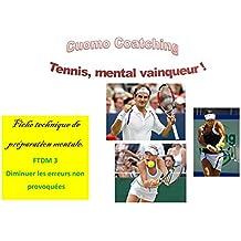 Tennis :  Evitez les erreurs non provoquées (Fiches de Techniques Mentale t. 3)