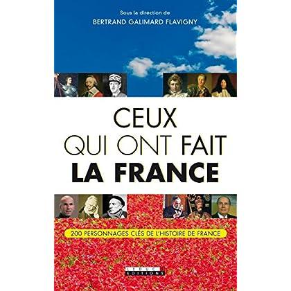 Ceux qui ont fait la France: 200 personnages clés de l'histoire de France (VIE QUOTIDIENNE)