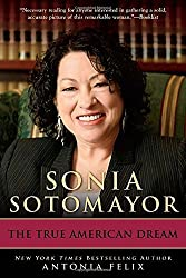 Sonia Sotomayor: The True American Dream by Antonia Felix (2011-09-06)