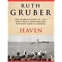 Haven: The Dramatic Story of 1,000 World War II Refugees and How They Came to America by Ruth Gruber (11-Nov-2011) Paperback