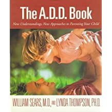 The A.D.D. Book: New Understandings, New Approaches to Parenting Your Child by William Sears (1998-03-23)