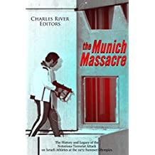 The Munich Massacre: The History and Legacy of the Notorious Terrorist Attack on Israeli Athletes at the 1972 Summer Olympics (English Edition)