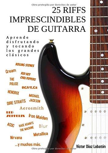 25 riffs imprescindibles de guitarra: Aprende disfrutando y tocando los grandes clásicos por Victor Diaz Lobaton