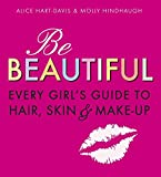 Be Beautiful: Every Girl's Guide to Hair, Skin and Make-up