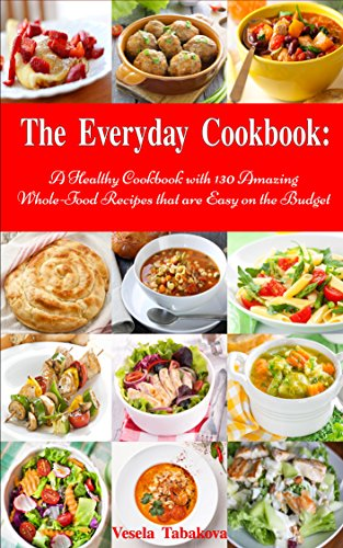 The everyday cookbook a healthy cookbook with 130 amazing whole the everyday cookbook a healthy cookbook with 130 amazing whole food recipes that are easy forumfinder Choice Image