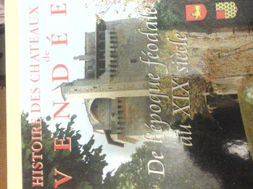 Histoire des châteaux de Vendée : De l'époque féodale au XIXe siècle (De châteaux en logis.)