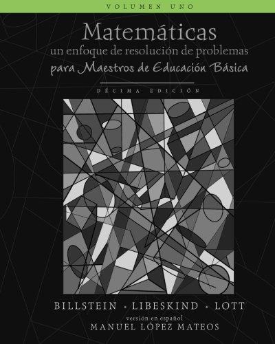 1: Matemáticas: Un enfoque de resolución de problemas para maestros de educación básica: Volumen uno, blanco y negro: Volume 1 (Matematicas, blanco y negro)