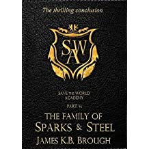 [ SAVE THE WORLD ACADEMY PART V: THE FAMILY OF SPARKS & STEEL ] Brough, James K B (AUTHOR ) Jun-15-2014 Paperback