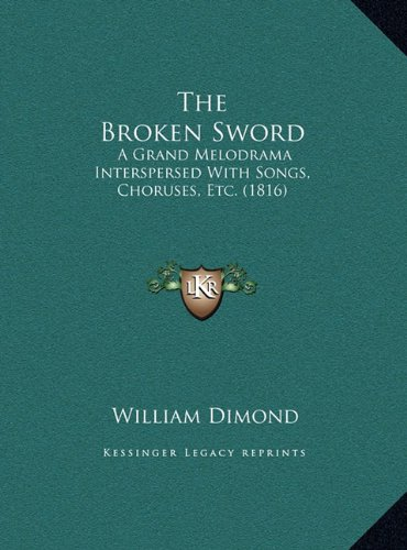 The Broken Sword: A Grand Melodrama Interspersed with Songs, Choruses, Etc. (1816)