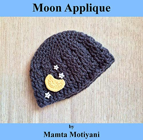 Moon Applique | Crochet Pattern: An Adorable Embellishment For Decorating Your Bags Hats Clothing (Crochet Applique Patterns) (English Edition) (Party-girl Hats)
