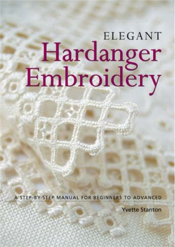 Elegant Hardanger Embroidery: A Step-by-step Manual for Beginners to Advanced por Yvette Stanton