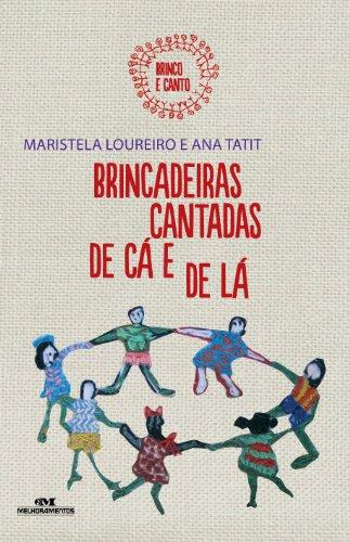 Brincadeiras Cantadas de Cá e de Lá (Brinco e Canto Livro 1) (Portuguese Edition)