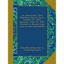 In memoriam, Eliza Boardman Burnz, born, October 31, 1823, deceased, June 19, 1903. Printed in Roman type and in fonic-shorthand