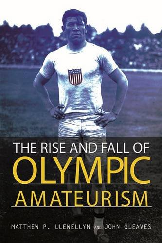 The rise and fall of Olympic amateurism / Matthew P. Llewellyn and John Gleaves | Gleaves, John