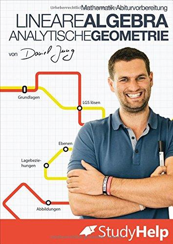 Mathematik Abiturvorbereitung Lineare Algebra und Analytische Geometrie 2018: StudyHelp und Daniel Jung