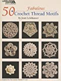 [( 50 Fabulous Crochet Thread Motifs [ 50 FABULOUS CROCHET THREAD MOTIFS ] By Leinhauser, Jean ( Author )Dec-01-2009 Paperback By Leinhauser, Jean ( Author ) Paperback Dec - 2009)] Paperback