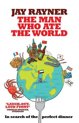 The Man Who Ate the World: In Search of the Perfect Dinner por Jay Rayner
