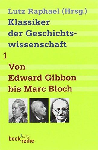 Klassiker der Geschichtswissenschaften Bd. 1: Von Edward Gibbon bis Marc Bloch. Klassiker der Geschichtswissenschaften Bd. 2: Von Fernand Braudel bis Natalie Z. Davis