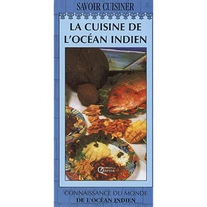 La cuisine de l'océan Indien : Madagascar, Ile Maurice, Mayotte, Ile de la Réunion, Seychelles