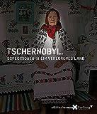 Tschernobyl: Expeditionen in ein verlorenes Land
