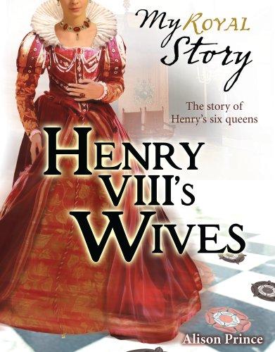 Henry VIII's Wives (My Royal Story) por Alison Prince