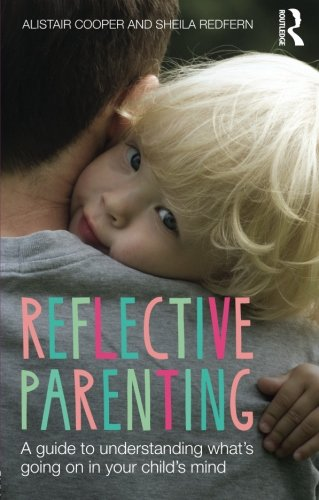 Reflective Parenting: A Guide to Understanding What's Going on in Your Child's Mind por Alistair Cooper