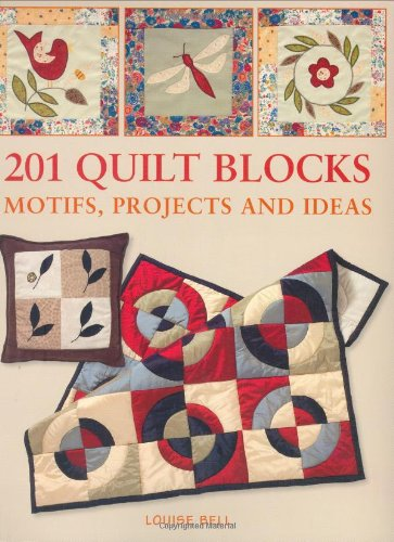 201 Quilt Blocks: Motifs, Projects and Ideas por Louise Bell