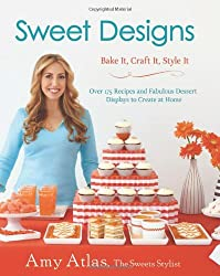 BY Atlas, Amy ( Author ) [ SWEET DESIGNS: BAKE IT, CRAFT IT, STYLE IT (NEW) ] Apr-2012 [ Hardcover ]
