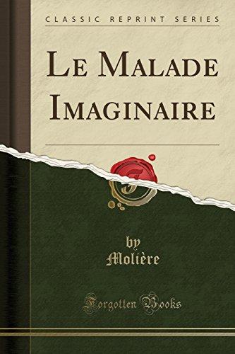Le Malade Imaginaire (Classic Reprint) par Moliere