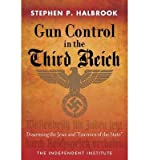 """[(Gun Control in the Third Reich: Disarming the Jews and """"Enemies of the State"""")] [Author: Stephen P. Halbrook] published on (November, 2013)"""