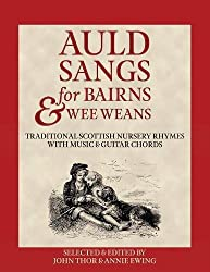 Auld Sangs for Bairns & Wee Weans: Traditional Scottish Nursery Rhymes with Music and Guitar Chords (21st Century Scots)