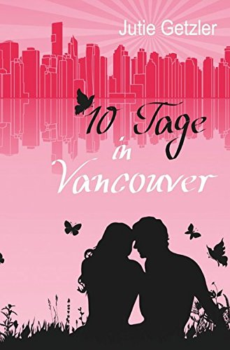 10 Tage in Vancouver - Jahre später / 10 Tage in Vancouver (O Canada Ihre Geschichte)