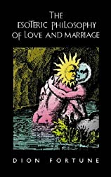 Esoteric Philosophy of Love and Marriage by Dion Fortune (1995-10-31)
