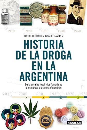 Descargar Libro Historia de la droga en la Argentina: De la cocaína legal y los fumaderos a los narcos y las metanfetaminas de Mauro Federico