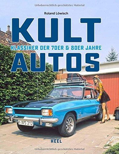 Kultautos: Klassiker der 70er und 80er (Klassiker-autos)