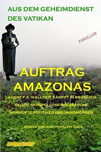 Auftrag Amazonas: Der Top Agent des Vatikan im Einsatz im brasilianischen Regenwald (Aus dem Geheimdienst des Vatikan, Band 3)