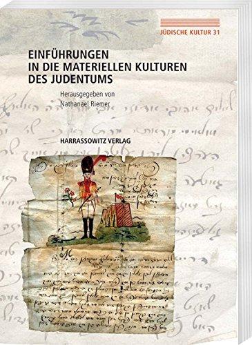Einführungen in die Materiellen Kulturen des Judentums (Jüdische Kultur. Studien zur Geistesgeschichte, Religion und Literatur, Band 31)