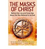 [(The Masks of Christ: Behind the Lies and Cover-ups About the Man Believed to be God)] [ By (author) Lynn Picknett, By (author) Clive Prince ] [November, 2010]