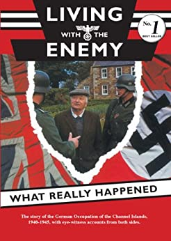 Living with the Enemy-The Story of the German Occupation of the Channel Islands 1940-1945, with eye-witness accounts from both sides. Foreword by Jack Higgins (English Edition) von [Loughlin, Roy Mc]