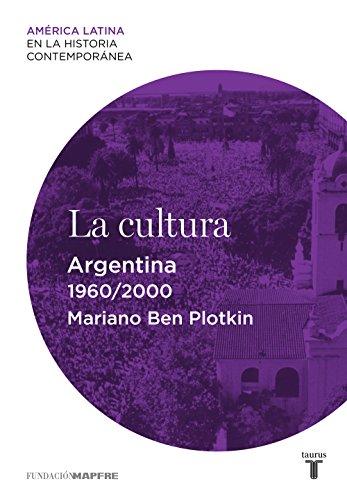 La cultura. Argentina (1960-2000) por Mariano Ben Plotkin