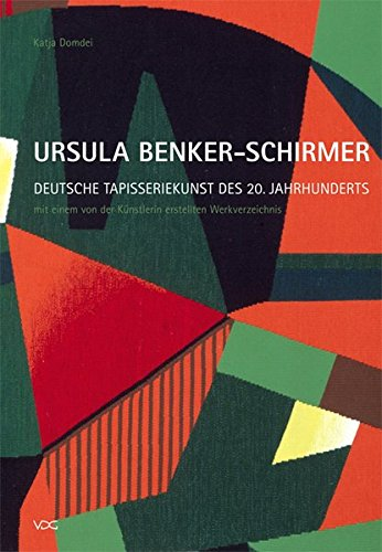 Ursula Benker-Schirmer. Deutsche Tapisseriekunst des 20. Jahrhunderts: Mit einem von der Künstlerin erstellten ()
