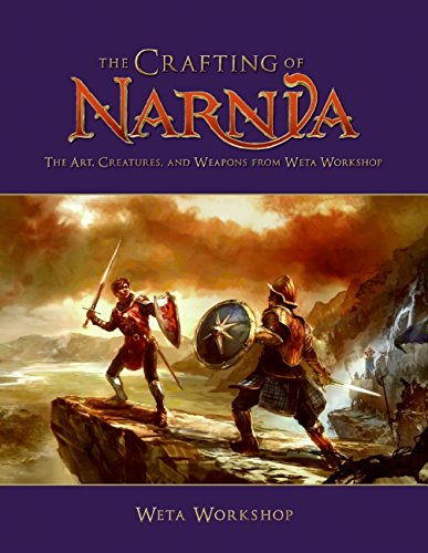 The Crafting of Narnia: The Art, Creatures, and Weapons from Weta Workshop