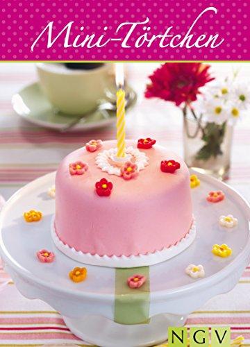 Mini Tortchen Die Schonsten Rezepte Fur Kleine Kuchen Und Torten